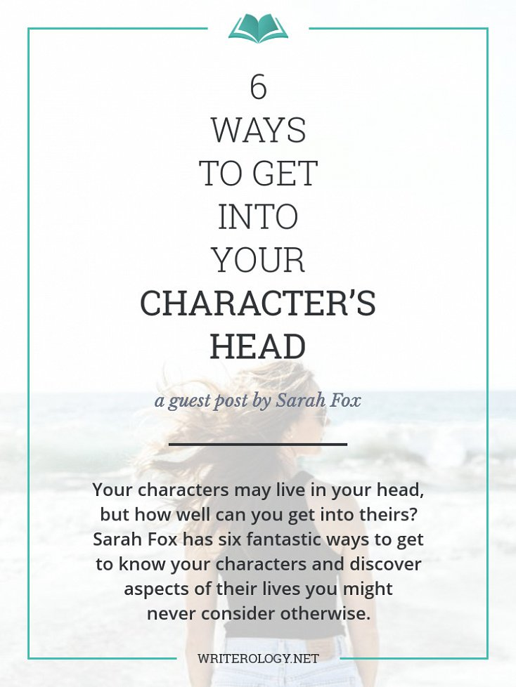 Your characters may live in your head, but how well can you get into theirs? Sarah Fox has six fun and effective ways to get to know your characters and discover aspects of their lives you may never have considered otherwise. | Writerology.net