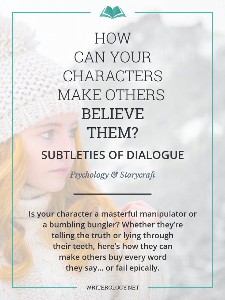 Is your character a masterful manipulator or a bumbling bungler? Whether they're telling the truth or lying through their teeth, here's how they can make others buy every word they say... or fail epically. | Writerology.net