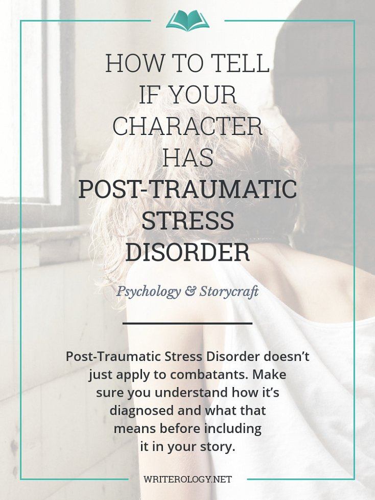 Post-Traumatic Stress Disorder doesn't just apply to combatants. Understand how it's diagnosed and what that means before including it in your story. | Writerology.net