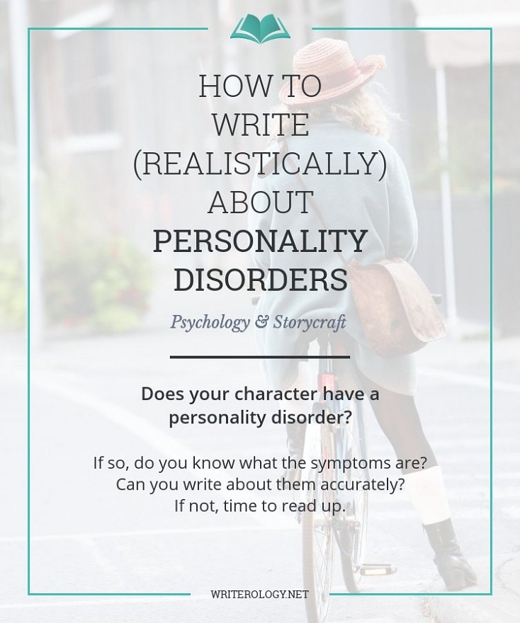Does your character have a personality disorder? If so, do you know what the symptoms are? Can you write about them accurately? If not, time to read up. | Writerology.net