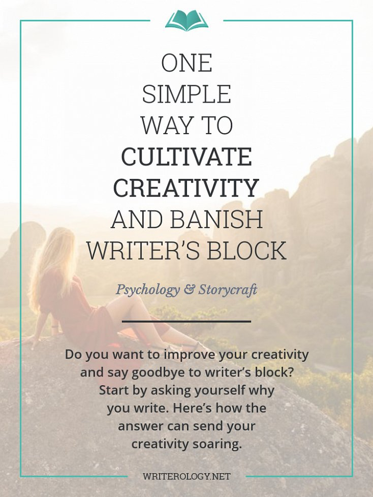 Do you want to improve your creativity? Start by asking yourself why you write. Here's how the answer can send your creativity soaring. | Writerology.net