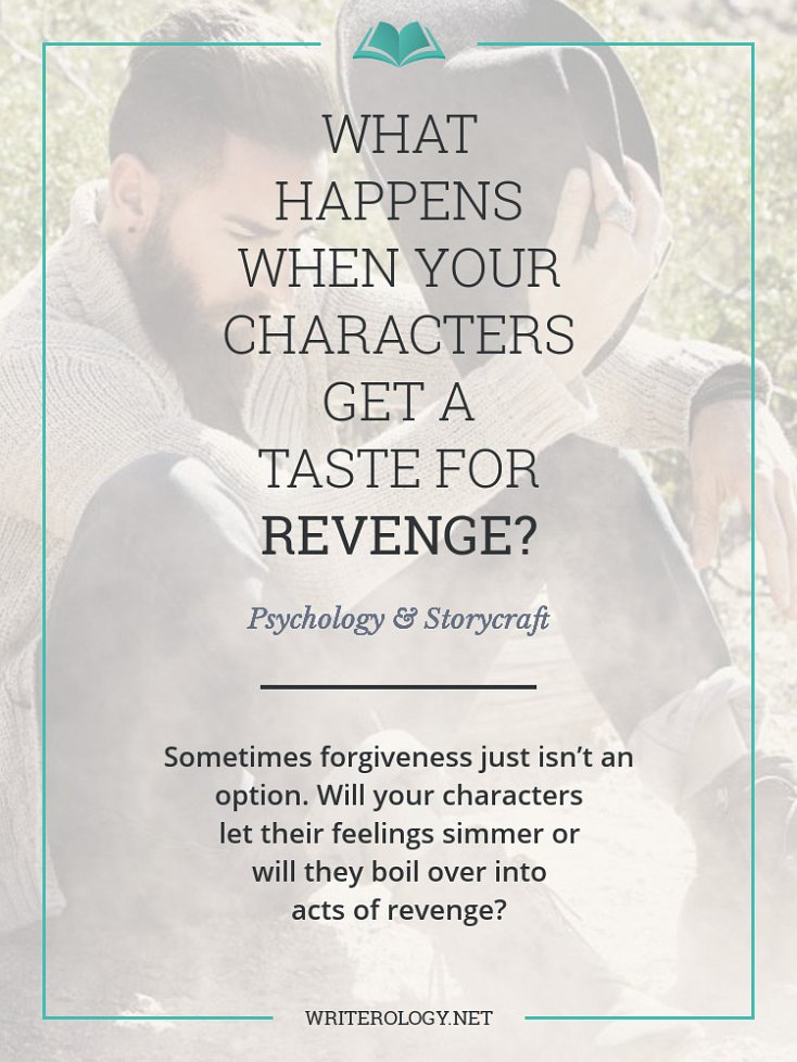 Sometimes forgiveness just isn't an option. Will your characters let their feelings simmer... or will they boil over into acts of revenge? (Oh, you diabolical writer, you.) | Writerology.net